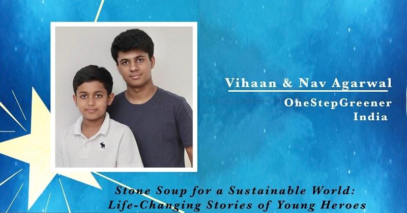 Vihaan and Nav Agarwal, One Step Greener in India